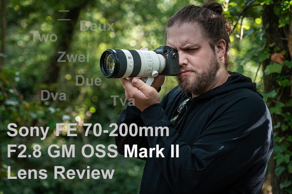 Sony FE 70-200mm F2.8 GM OSS Mark II Lens Review